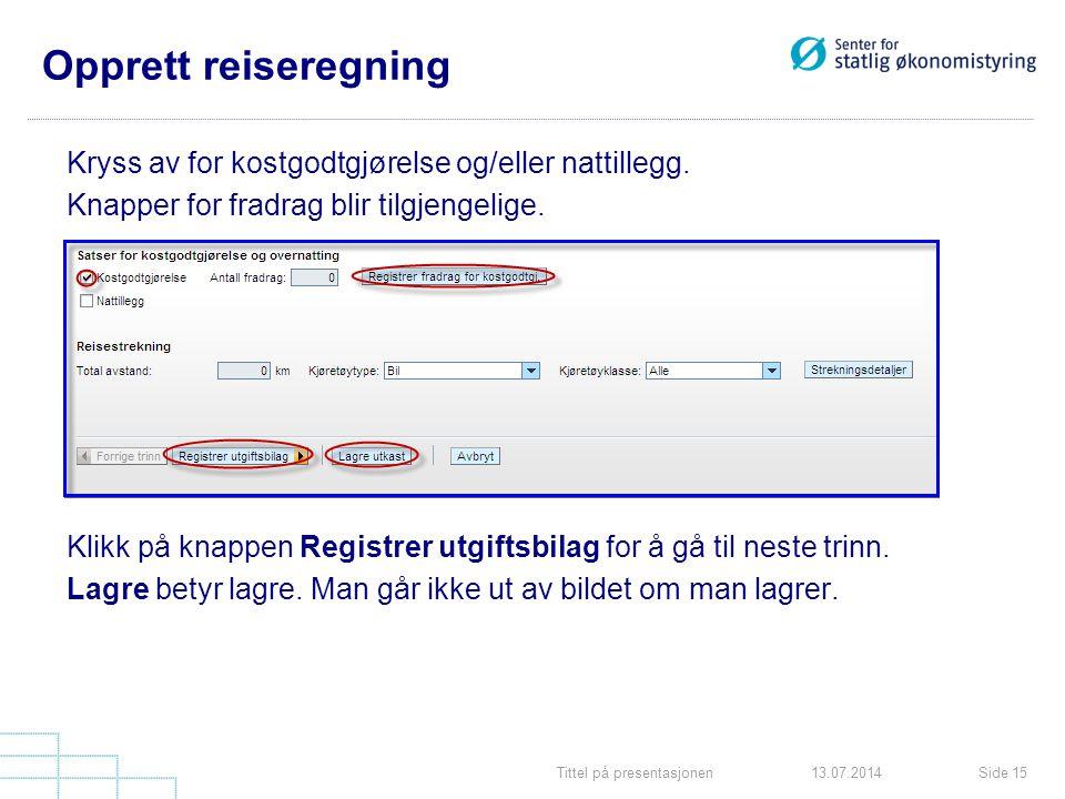 Tittel på presentasjonenSide 1513.07.2014 Opprett reiseregning Kryss av for kostgodtgjørelse og/eller nattillegg. Knapper for fradrag blir tilgjengeli