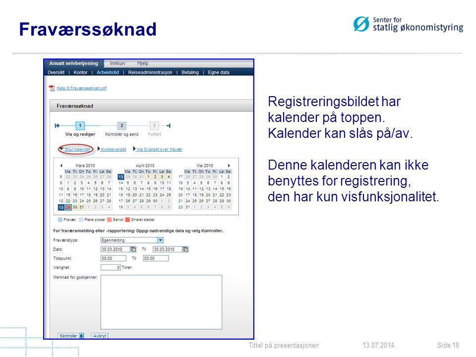 Tittel på presentasjonenSide 1813.07.2014 Fraværssøknad Registreringsbildet har kalender på toppen. Kalender kan slås på/av. Denne kalenderen kan ikke