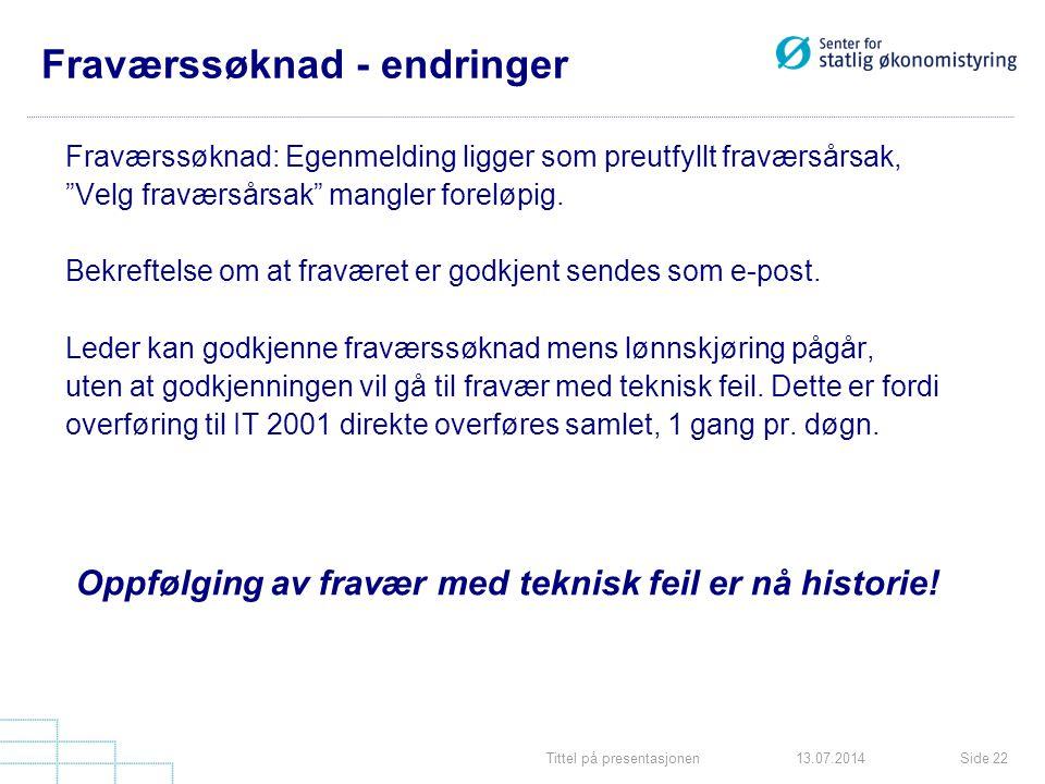 """Tittel på presentasjonenSide 2213.07.2014 Fraværssøknad - endringer Fraværssøknad: Egenmelding ligger som preutfyllt fraværsårsak, """"Velg fraværsårsak"""""""
