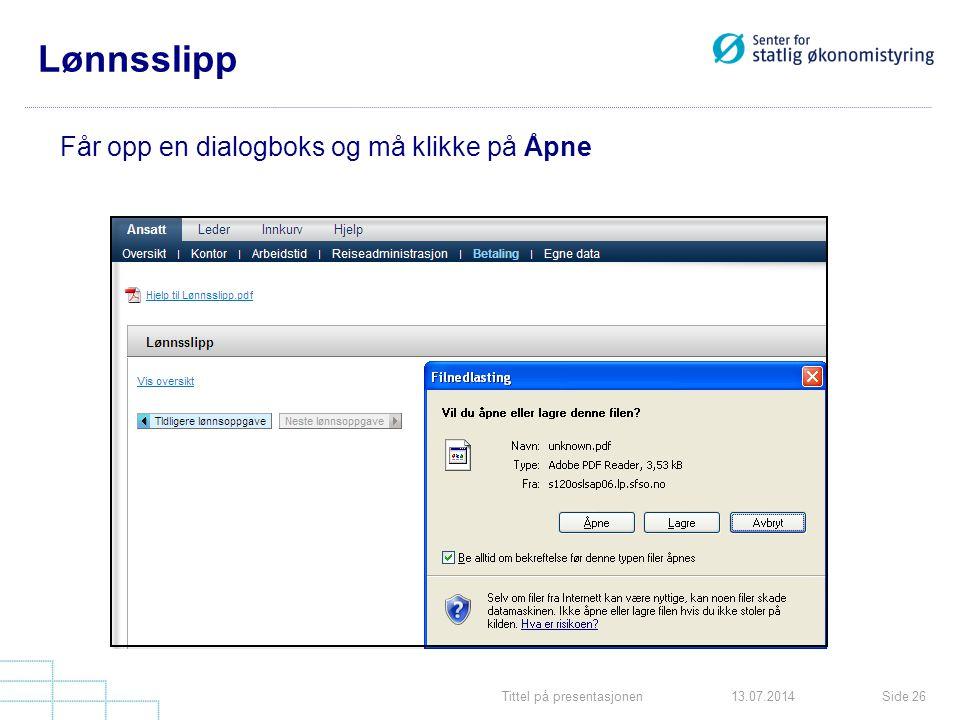 Tittel på presentasjonenSide 2613.07.2014 Lønnsslipp Får opp en dialogboks og må klikke på Åpne