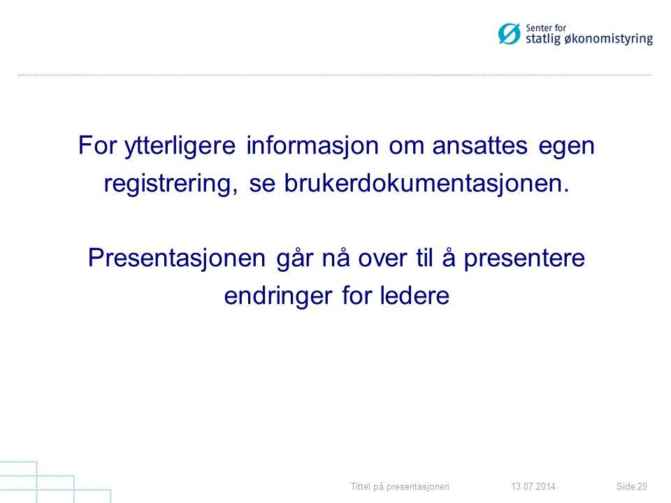 Tittel på presentasjonenSide 2913.07.2014 For ytterligere informasjon om ansattes egen registrering, se brukerdokumentasjonen. Presentasjonen går nå o