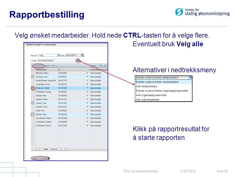 Tittel på presentasjonenSide 4413.07.2014 Rapportbestilling Velg ønsket medarbeider. Hold nede CTRL-tasten for å velge flere. Eventuelt bruk Velg alle