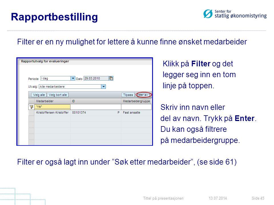 Tittel på presentasjonenSide 4513.07.2014 Rapportbestilling Filter er en ny mulighet for lettere å kunne finne ønsket medarbeider Klikk på Filter og d
