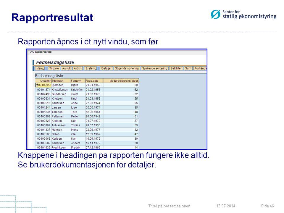Tittel på presentasjonenSide 4613.07.2014 Rapportresultat Rapporten åpnes i et nytt vindu, som før Knappene i headingen på rapporten fungere ikke allt