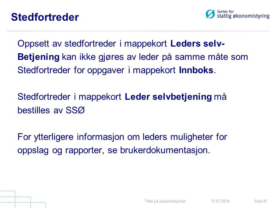 Tittel på presentasjonenSide 4713.07.2014 Stedfortreder Oppsett av stedfortreder i mappekort Leders selv- Betjening kan ikke gjøres av leder på samme