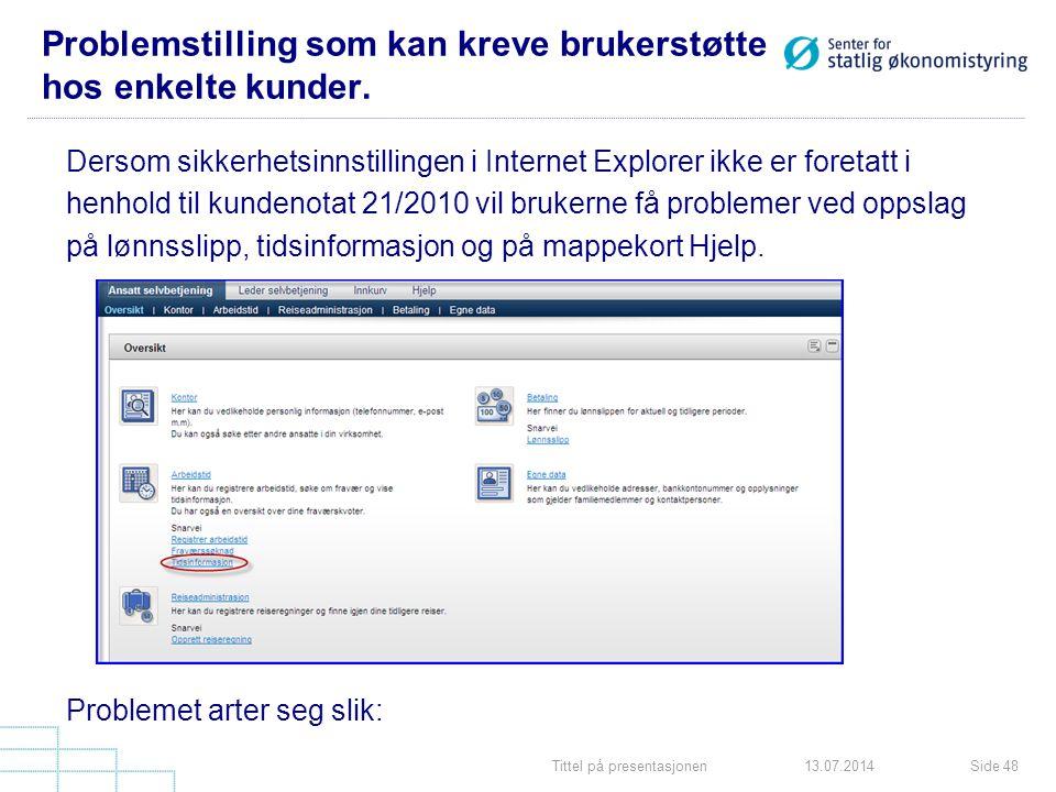 Tittel på presentasjonenSide 4813.07.2014 Problemstilling som kan kreve brukerstøtte hos enkelte kunder. Dersom sikkerhetsinnstillingen i Internet Exp