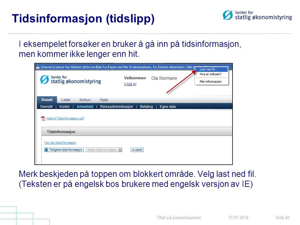 Tittel på presentasjonenSide 4913.07.2014 Tidsinformasjon (tidslipp) I eksempelet forsøker en bruker å gå inn på tidsinformasjon, men kommer ikke leng