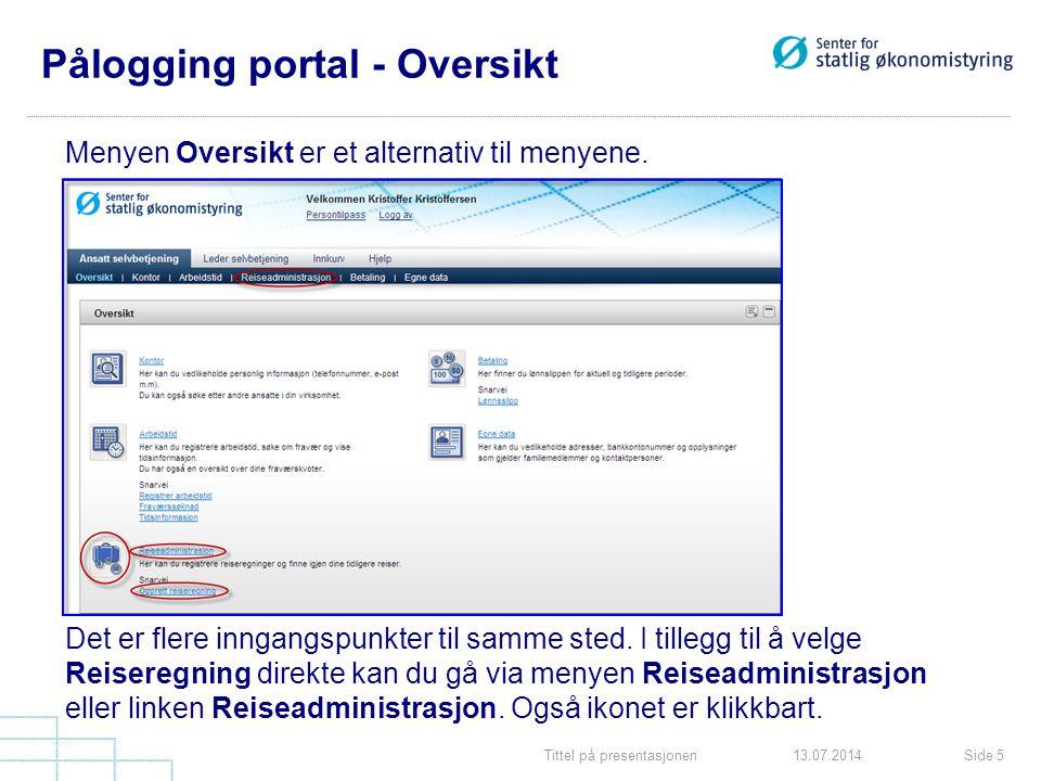 Tittel på presentasjonenSide 513.07.2014 Pålogging portal - Oversikt Menyen Oversikt er et alternativ til menyene. Det er flere inngangspunkter til sa