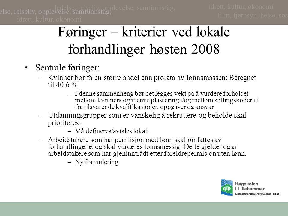 Føringer – kriterier ved lokale forhandlinger høsten 2008 Sentrale føringer: –Kvinner bør få en større andel enn prorata av lønnsmassen: Beregnet til