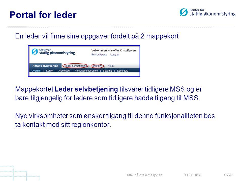 Tittel på presentasjonenSide 113.07.2014 Portal for leder En leder vil finne sine oppgaver fordelt på 2 mappekort Mappekortet Leder selvbetjening tilsvarer tidligere MSS og er bare tilgjengelig for ledere som tidligere hadde tilgang til MSS.