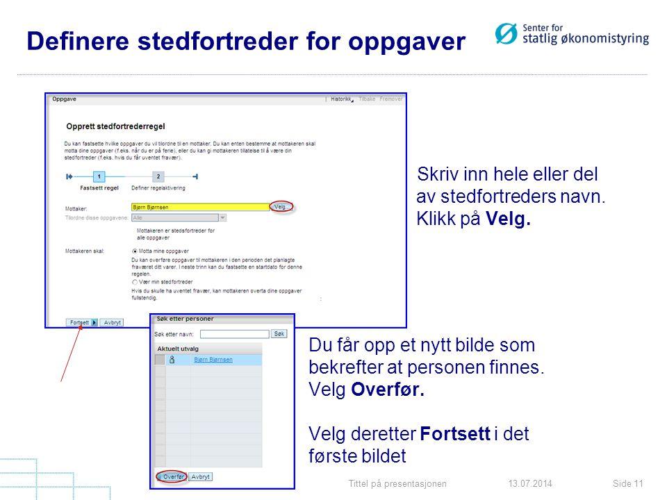 Tittel på presentasjonenSide 1113.07.2014 Definere stedfortreder for oppgaver Skriv inn hele eller del av stedfortreders navn.