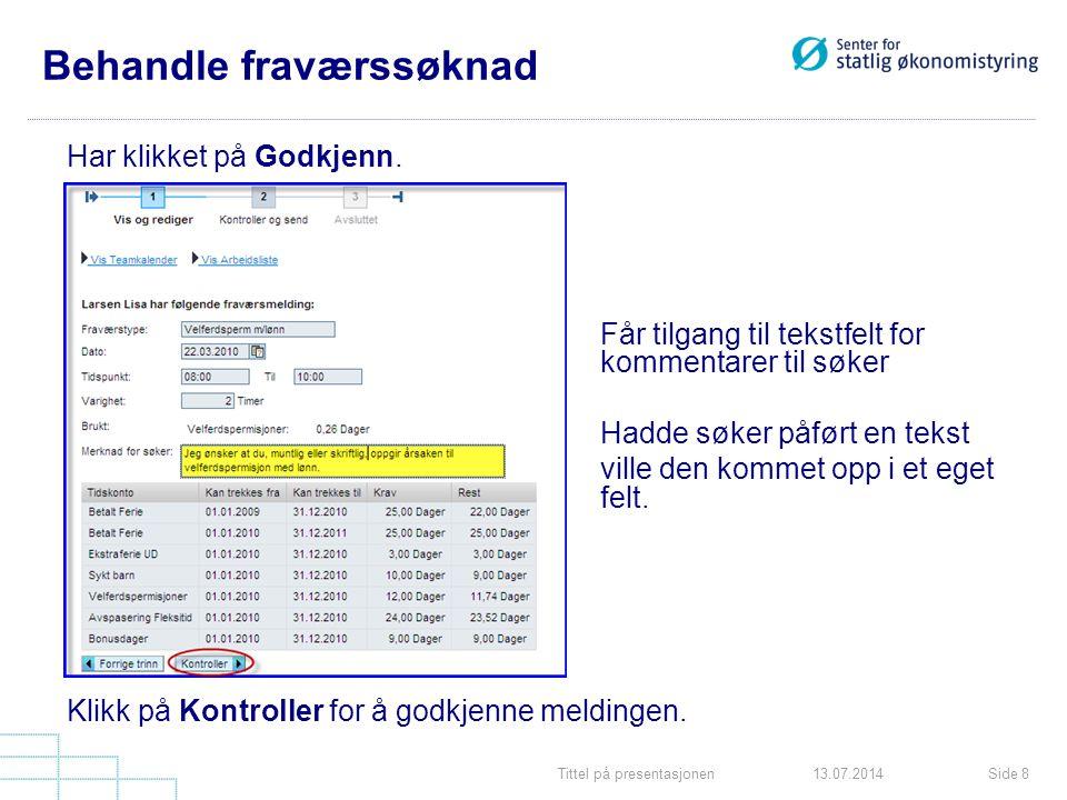 Tittel på presentasjonenSide 813.07.2014 Behandle fraværssøknad Har klikket på Godkjenn.