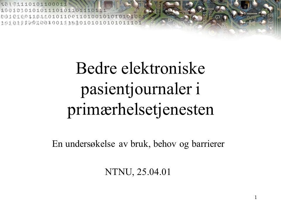 1 Bedre elektroniske pasientjournaler i primærhelsetjenesten En undersøkelse av bruk, behov og barrierer NTNU, 25.04.01