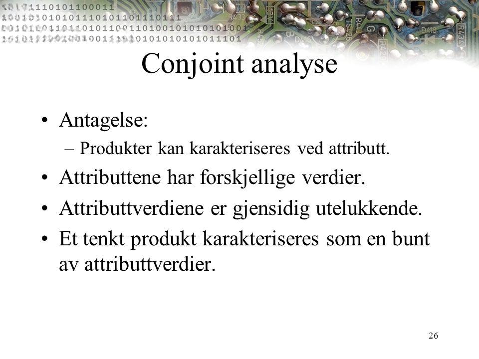 26 Conjoint analyse Antagelse: –Produkter kan karakteriseres ved attributt. Attributtene har forskjellige verdier. Attributtverdiene er gjensidig utel