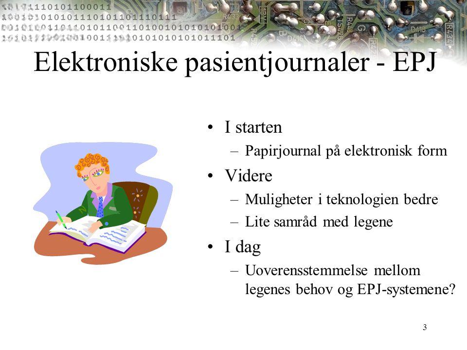 3 Elektroniske pasientjournaler - EPJ I starten –Papirjournal på elektronisk form Videre –Muligheter i teknologien bedre –Lite samråd med legene I dag