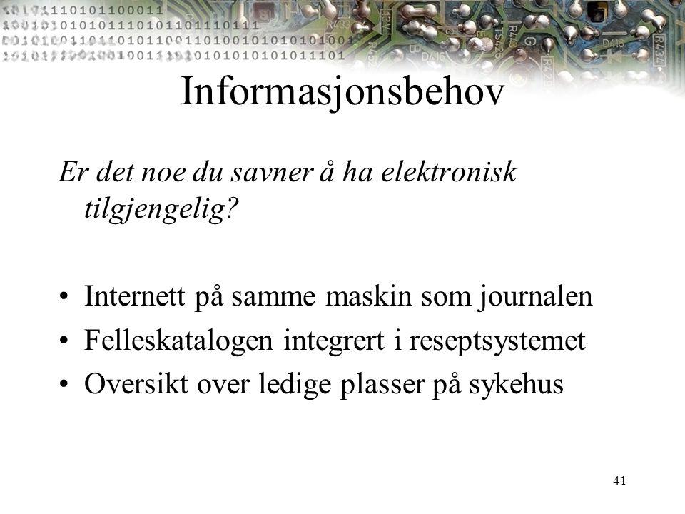 41 Informasjonsbehov Er det noe du savner å ha elektronisk tilgjengelig? Internett på samme maskin som journalen Felleskatalogen integrert i reseptsys