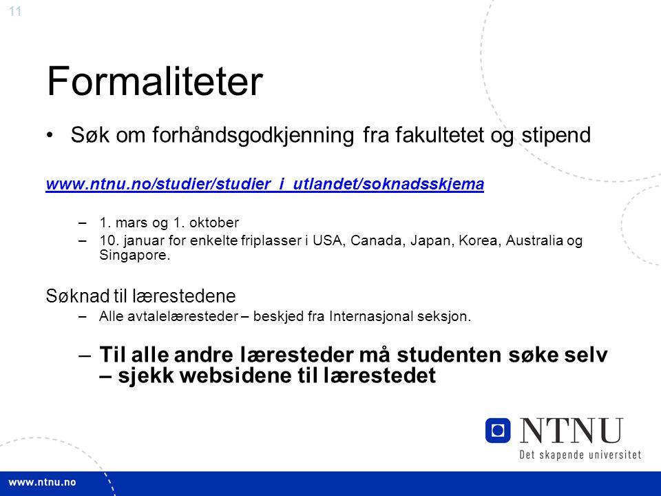 11 Formaliteter Søk om forhåndsgodkjenning fra fakultetet og stipend www.ntnu.no/studier/studier_i_utlandet/soknadsskjema –1.