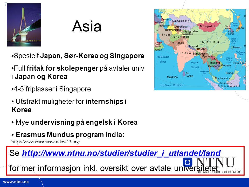 7 Asia Se http://www.ntnu.no/studier/studier_i_utlandet/landhttp://www.ntnu.no/studier/studier_i_utlandet/land for mer informasjon inkl.