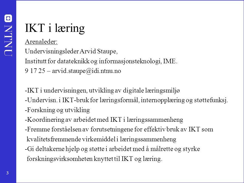 3 IKT i læring Arenaleder: Undervisningsleder Arvid Staupe, Institutt for datateknikk og informasjonsteknologi, IME. 9 17 25 – arvid.staupe@idi.ntnu.n