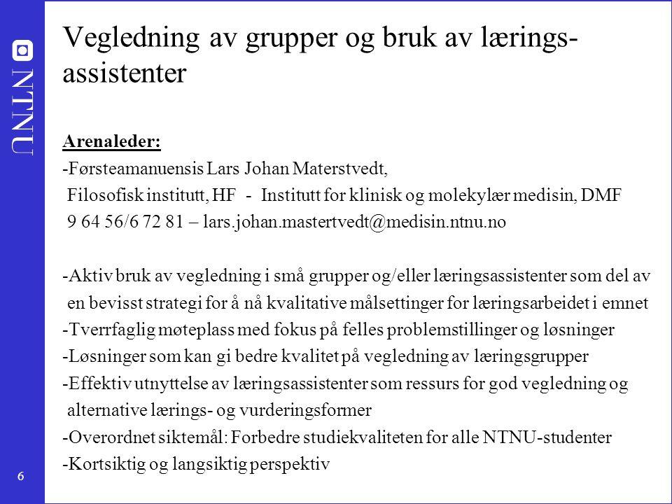 6 Vegledning av grupper og bruk av lærings- assistenter Arenaleder: -Førsteamanuensis Lars Johan Materstvedt, Filosofisk institutt, HF - Institutt for