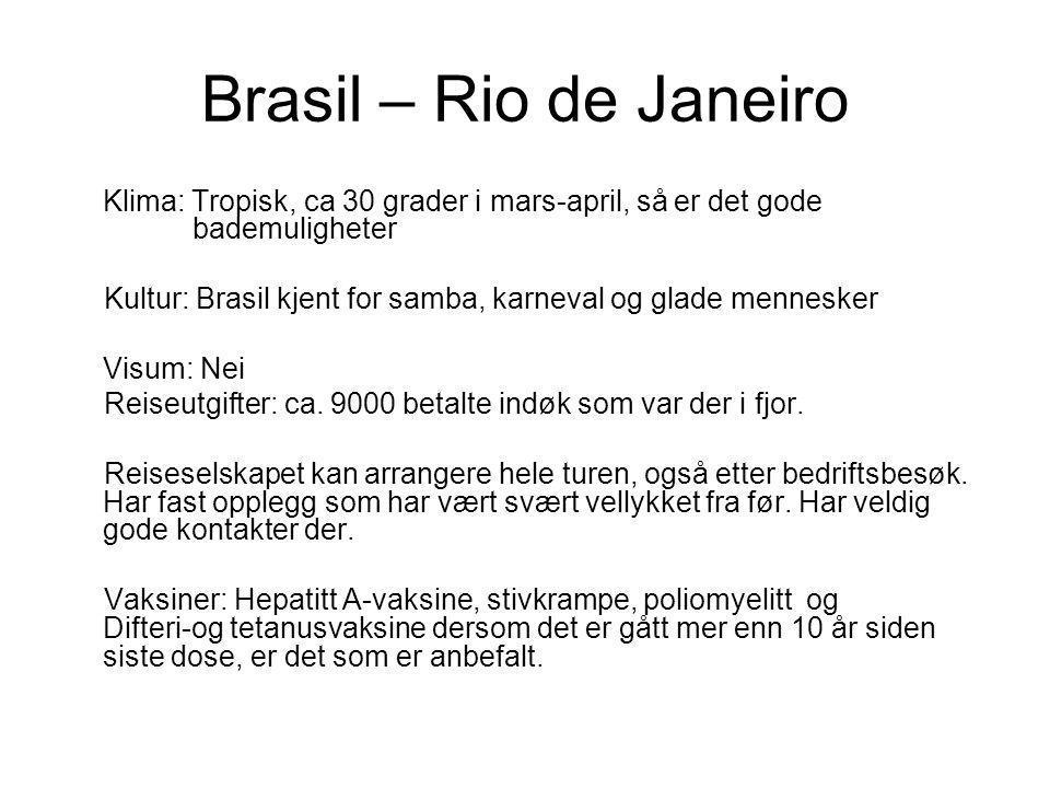 Brasil – Rio de Janeiro Klima: Tropisk, ca 30 grader i mars-april, så er det gode bademuligheter Kultur: Brasil kjent for samba, karneval og glade mennesker Visum: Nei Reiseutgifter: ca.