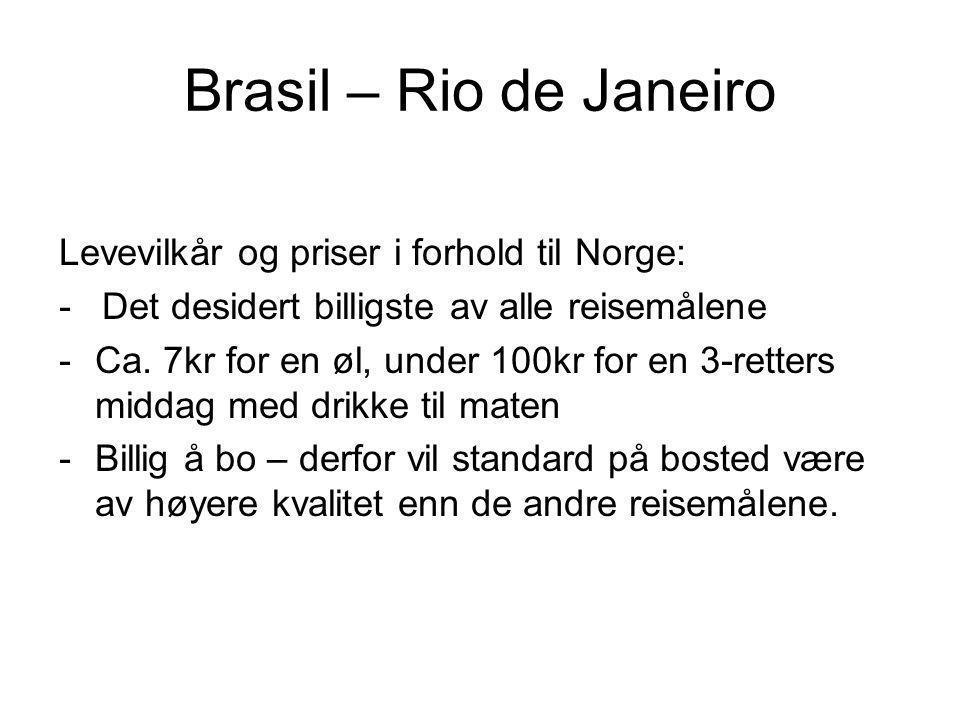 Brasil – Rio de Janeiro Levevilkår og priser i forhold til Norge: - Det desidert billigste av alle reisemålene -Ca. 7kr for en øl, under 100kr for en