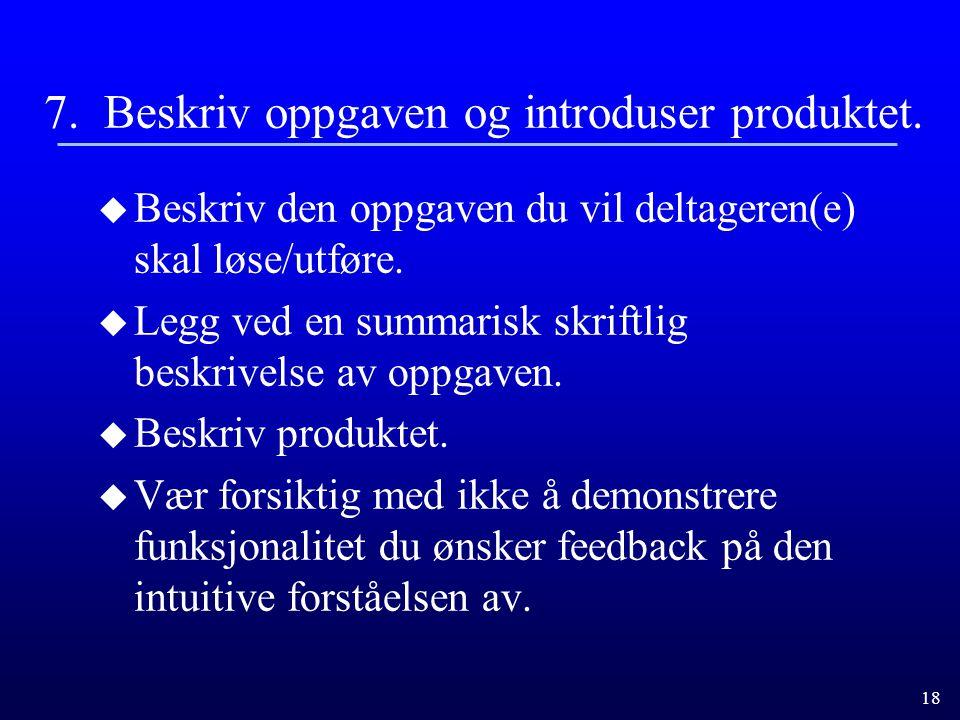 18 7.Beskriv oppgaven og introduser produktet.