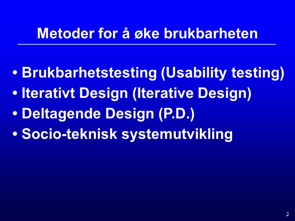 2 Brukbarhetstesting (Usability testing) Iterativt Design (Iterative Design) Deltagende Design (P.D.) Socio-teknisk systemutvikling Metoder for å øke brukbarheten