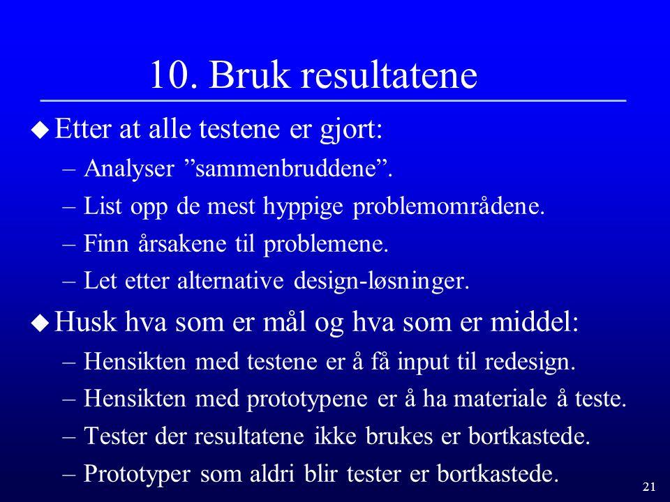 21 10.Bruk resultatene u Etter at alle testene er gjort: –Analyser sammenbruddene .