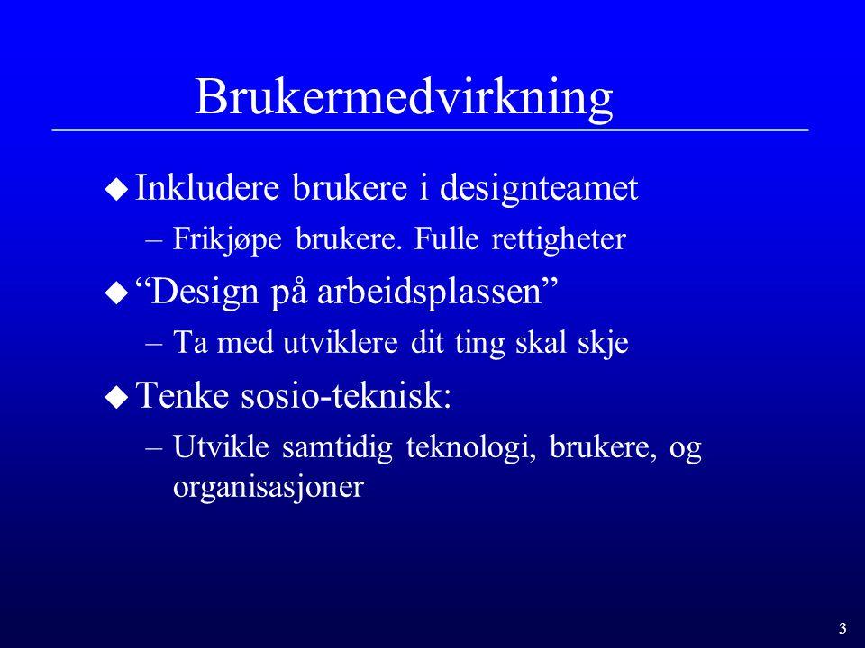 3 Brukermedvirkning u Inkludere brukere i designteamet –Frikjøpe brukere.