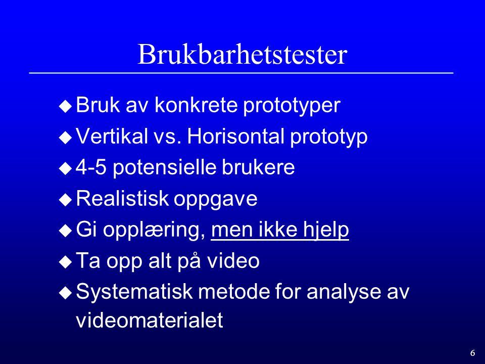 6 Brukbarhetstester  Bruk av konkrete prototyper  Vertikal vs.