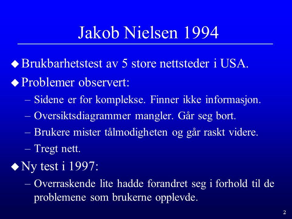 3 Jared Spool, 1997: u Brukbarhetstest av 9 store nettsteder i USA u Funn: –De fleste brukere er på jakt etter informasjon.