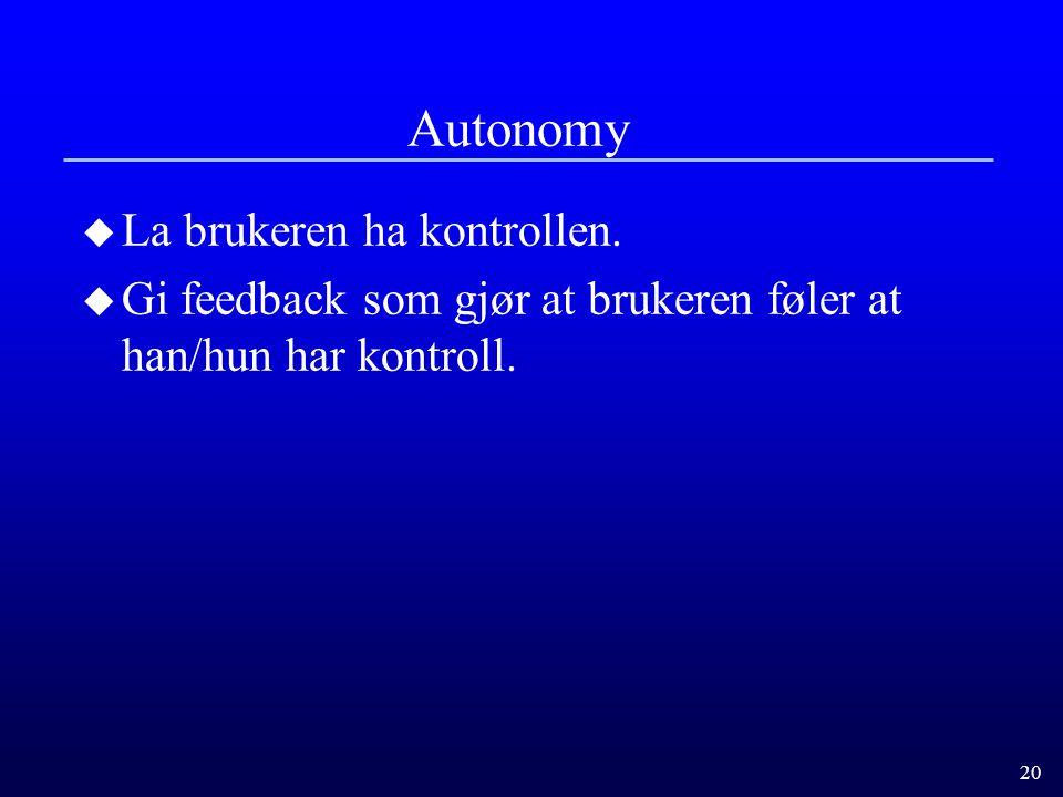 20 Autonomy u La brukeren ha kontrollen.