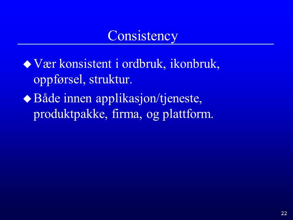 22 Consistency u Vær konsistent i ordbruk, ikonbruk, oppførsel, struktur.