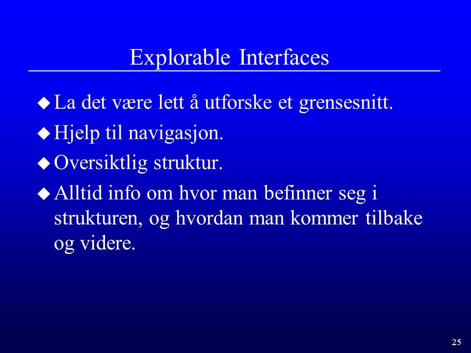 25 Explorable Interfaces u La det være lett å utforske et grensesnitt.