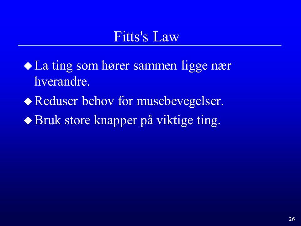 26 Fitts s Law u La ting som hører sammen ligge nær hverandre.