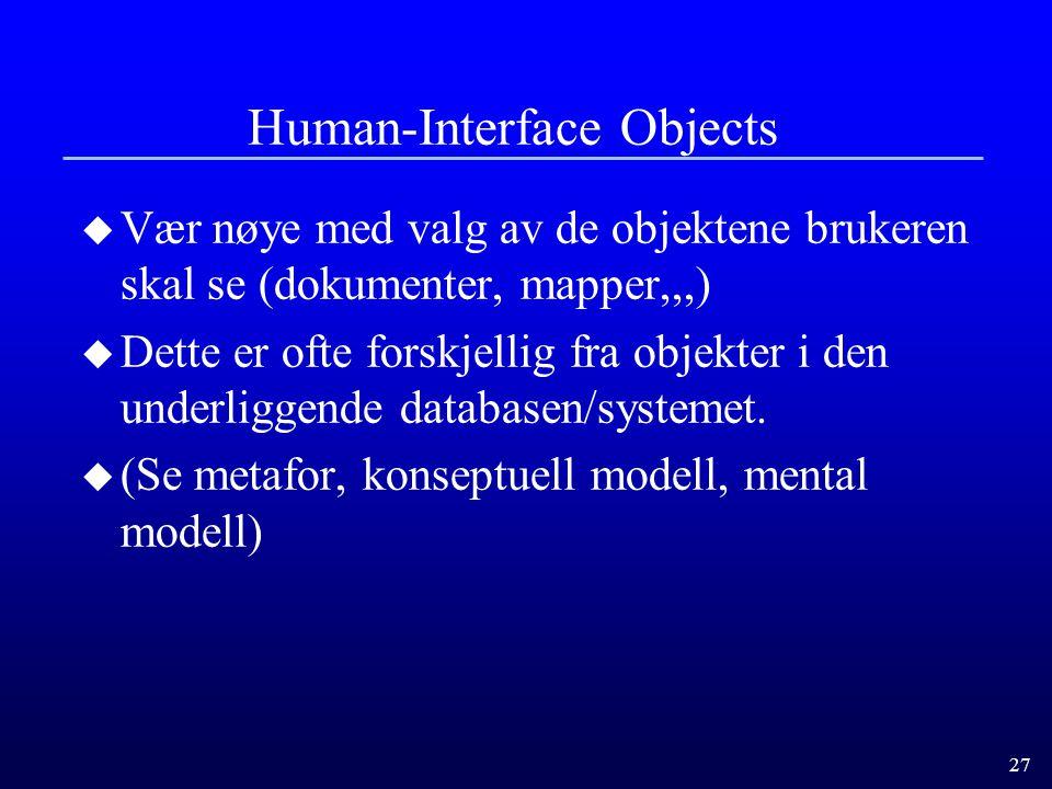 27 Human-Interface Objects u Vær nøye med valg av de objektene brukeren skal se (dokumenter, mapper,,,) u Dette er ofte forskjellig fra objekter i den underliggende databasen/systemet.