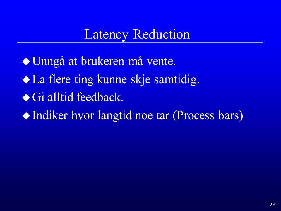28 Latency Reduction u Unngå at brukeren må vente.