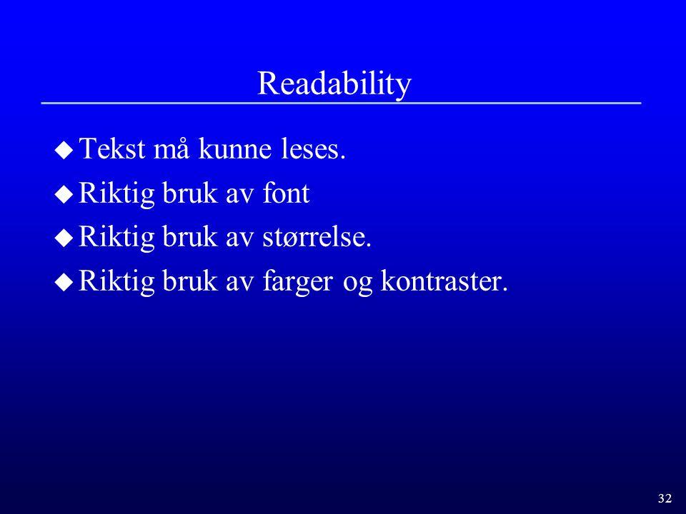 32 Readability u Tekst må kunne leses.u Riktig bruk av font u Riktig bruk av størrelse.