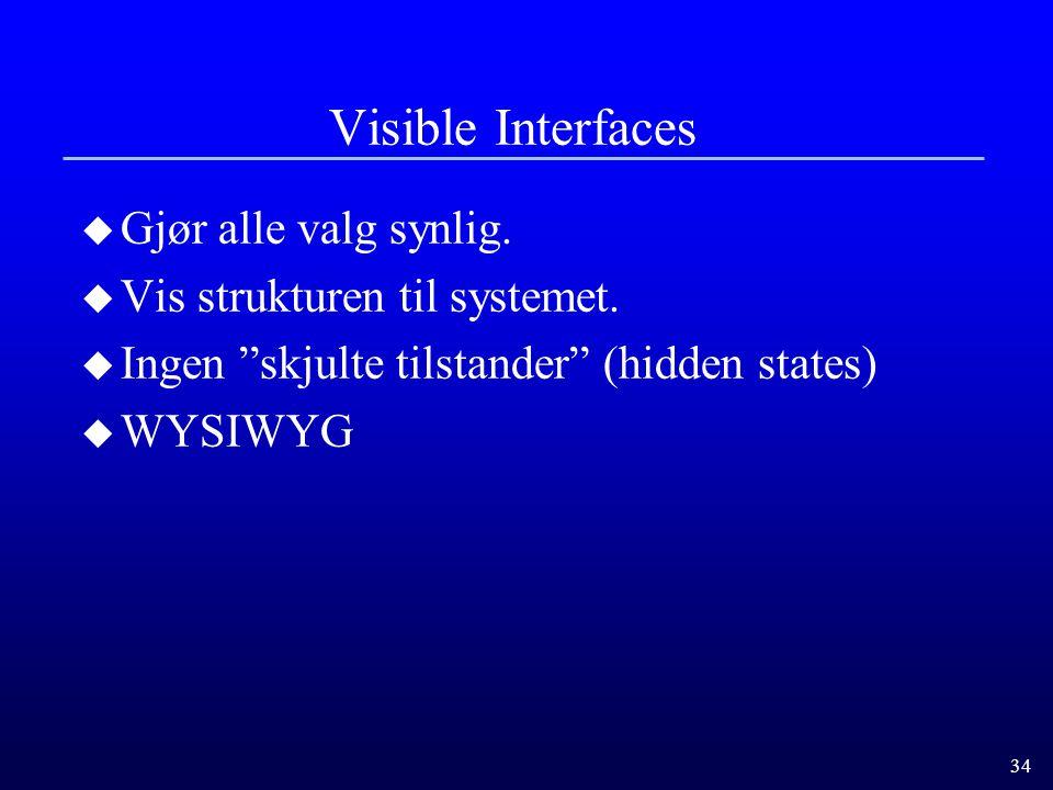 34 Visible Interfaces u Gjør alle valg synlig.u Vis strukturen til systemet.