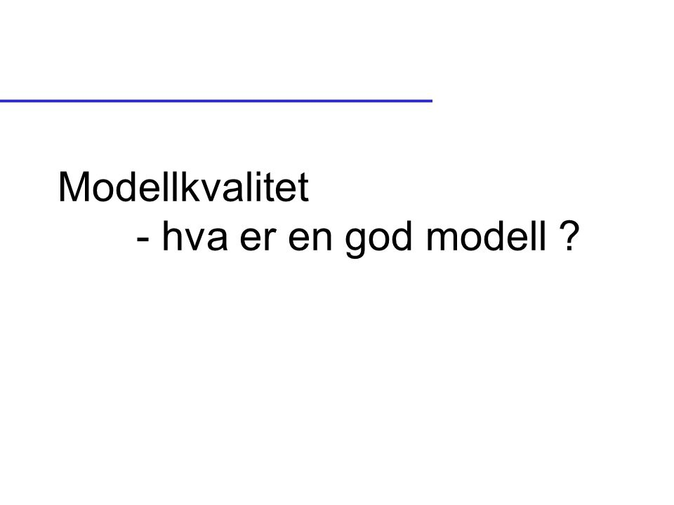 Modellkvalitet - hva er en god modell ?