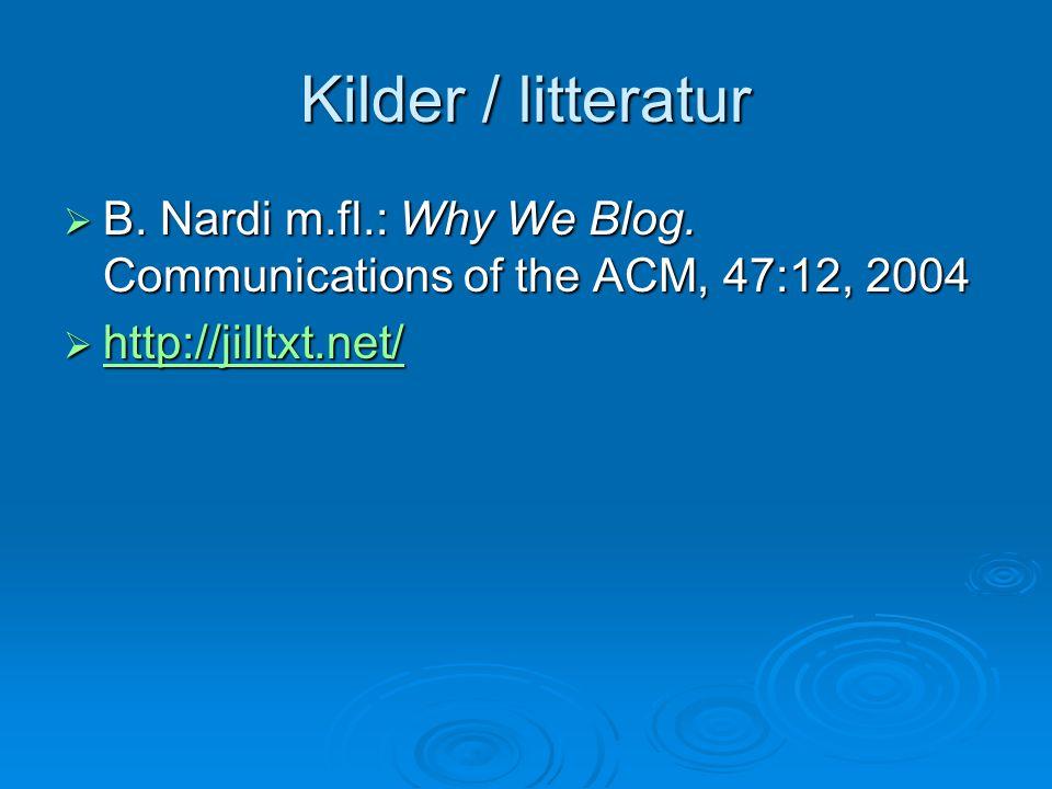 Kilder / litteratur  B. Nardi m.fl.: Why We Blog. Communications of the ACM, 47:12, 2004  http://jilltxt.net/ http://jilltxt.net/