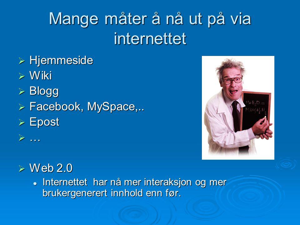 Mange måter å nå ut på via internettet  Hjemmeside  Wiki  Blogg  Facebook, MySpace,..  Epost  …  Web 2.0 Internettet har nå mer interaksjon og
