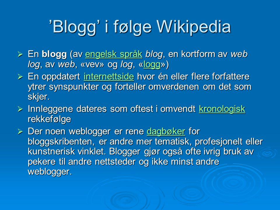 'Blogg' i følge Wikipedia  En blogg (av engelsk språk blog, en kortform av web log, av web, «vev» og log, «logg») engelsk språkloggengelsk språklogg