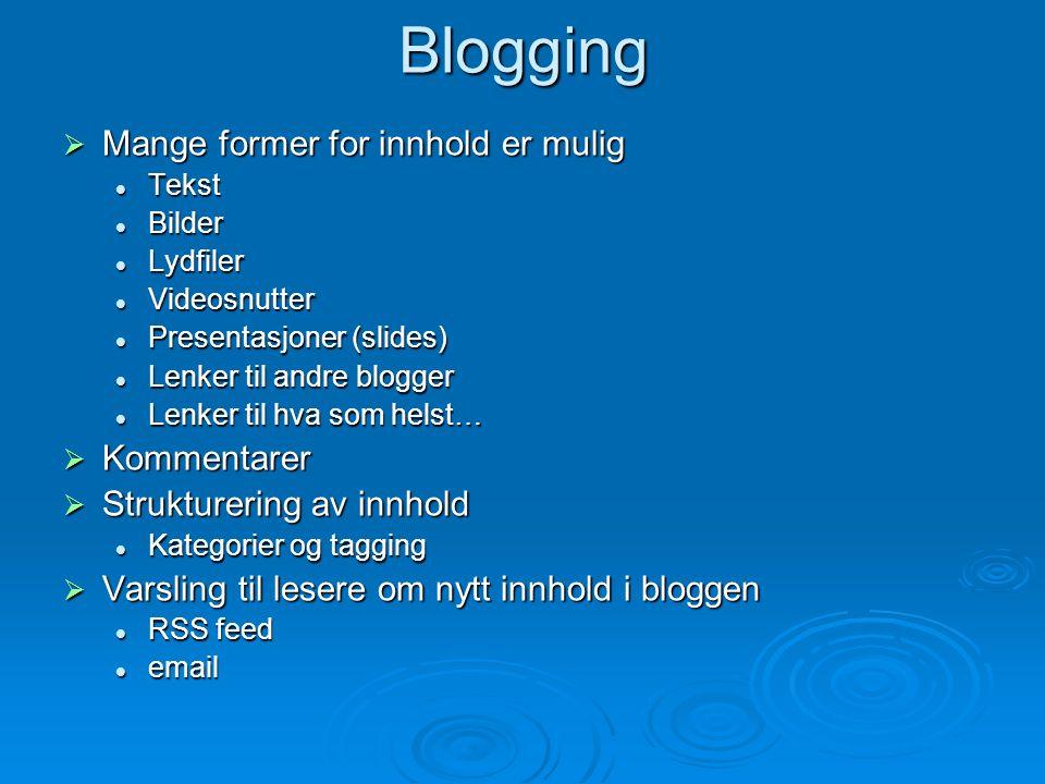 Blogg som del av større arbeidsomgivelse  Prosjektstyringsverktøy  Learning Management System (som Sakai)  Sosial programvare (som MySpace)  …  Integrering av verktøy som blogg, wiki, diskusjonsforum og instant messaging (chat) i større arbeidsomgivelser blir mer og mer vanlig