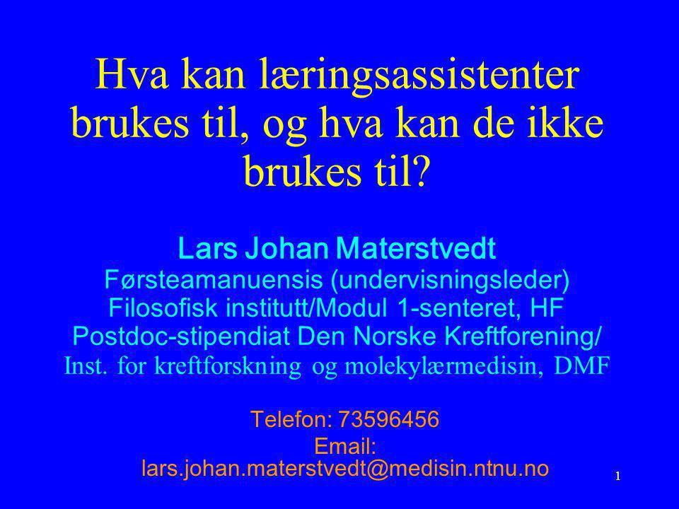 1 Hva kan læringsassistenter brukes til, og hva kan de ikke brukes til? Lars Johan Materstvedt Førsteamanuensis (undervisningsleder) Filosofisk instit