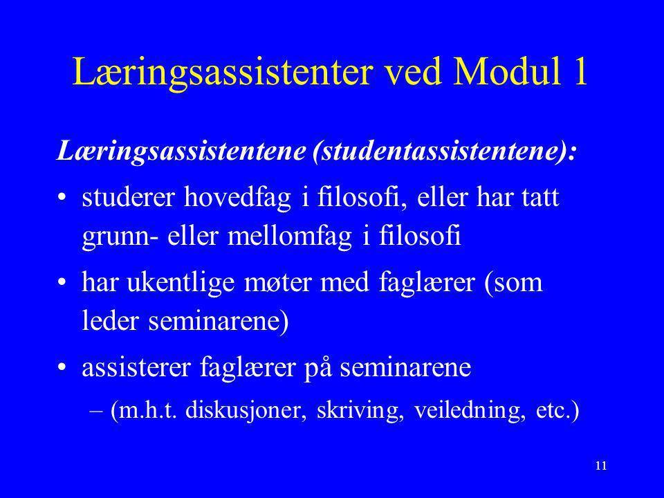 11 Læringsassistenter ved Modul 1 Læringsassistentene (studentassistentene): studerer hovedfag i filosofi, eller har tatt grunn- eller mellomfag i fil
