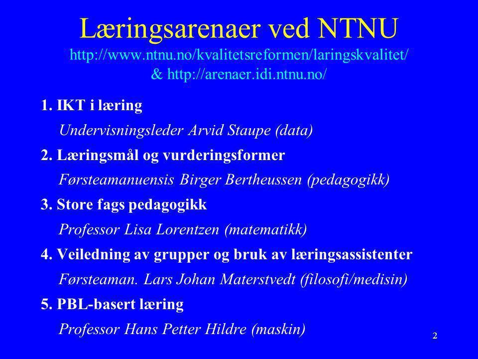 2 Læringsarenaer ved NTNU http://www.ntnu.no/kvalitetsreformen/laringskvalitet/ & http://arenaer.idi.ntnu.no/ 1. IKT i læring Undervisningsleder Arvid