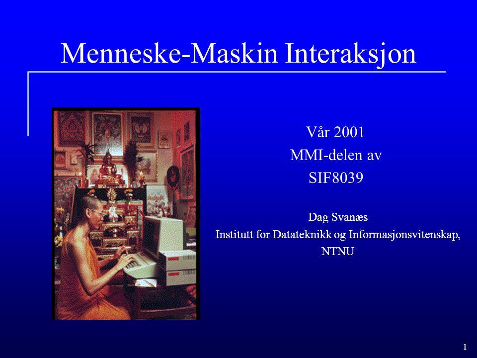 1 Menneske-Maskin Interaksjon Dag Svanæs Institutt for Datateknikk og Informasjonsvitenskap, NTNU Vår 2001 MMI-delen av SIF8039
