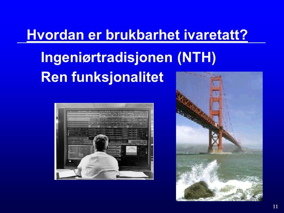 11 Hvordan er brukbarhet ivaretatt? Ingeniørtradisjonen (NTH) Ren funksjonalitet